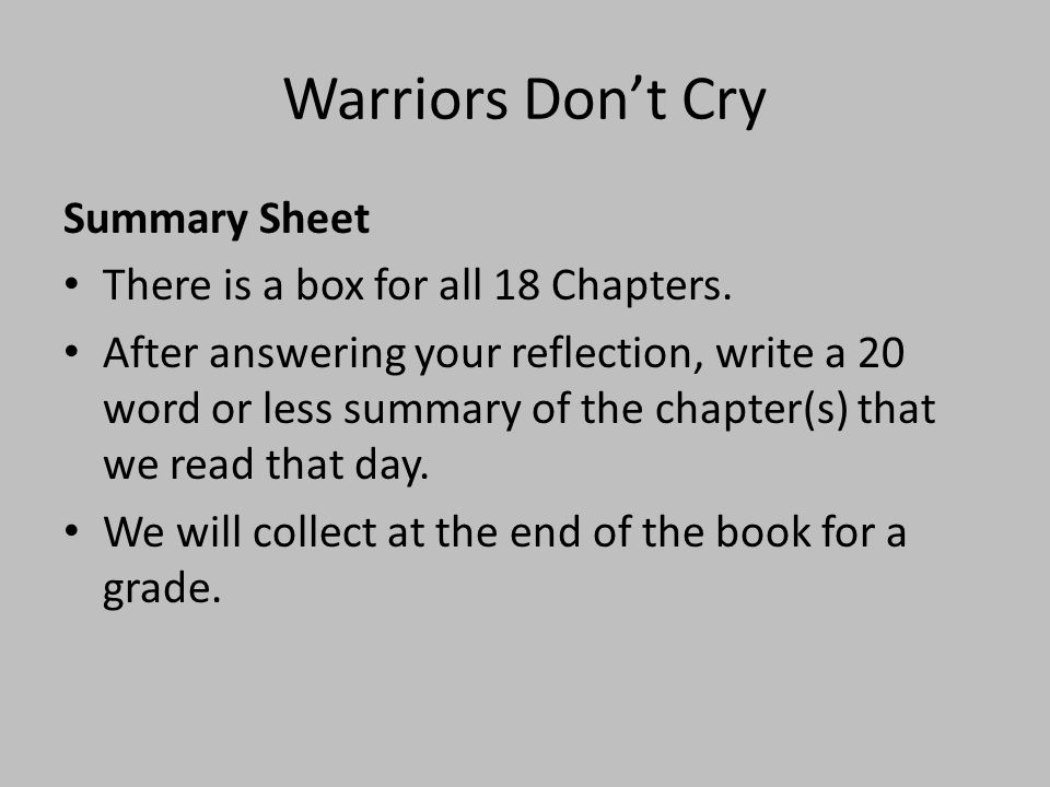 Warriors Don't Cry Summary Sheet There is a box for all 18 Chapters. After answering your reflection, write a 20 word or less summary of the chapter(s