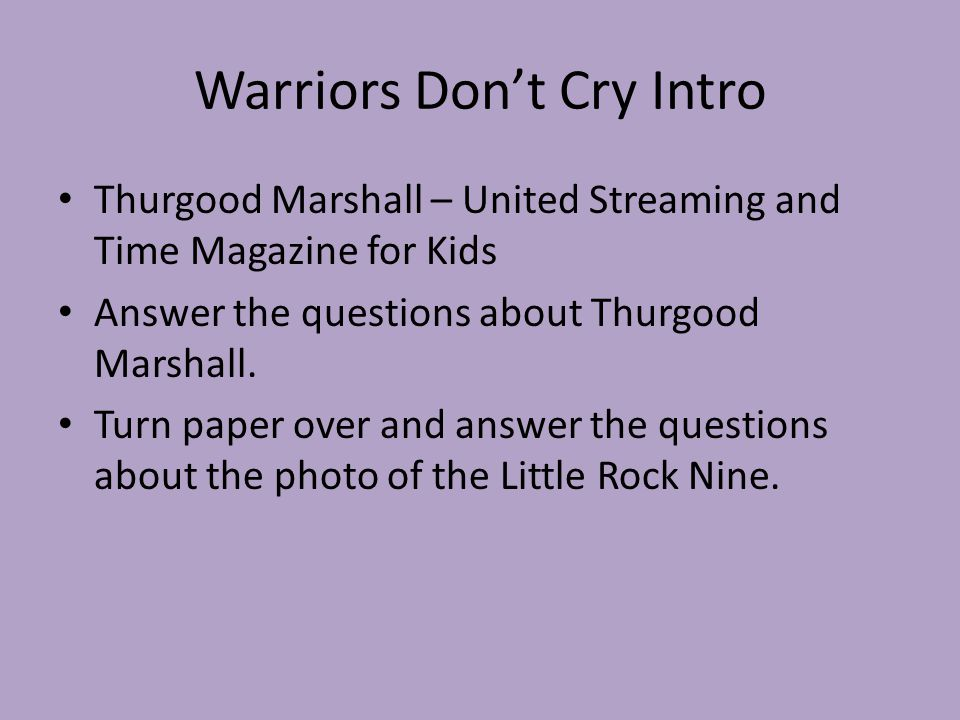 Warriors Don't Cry Intro Thurgood Marshall – United Streaming and Time Magazine for Kids Answer the questions about Thurgood Marshall. Turn paper over