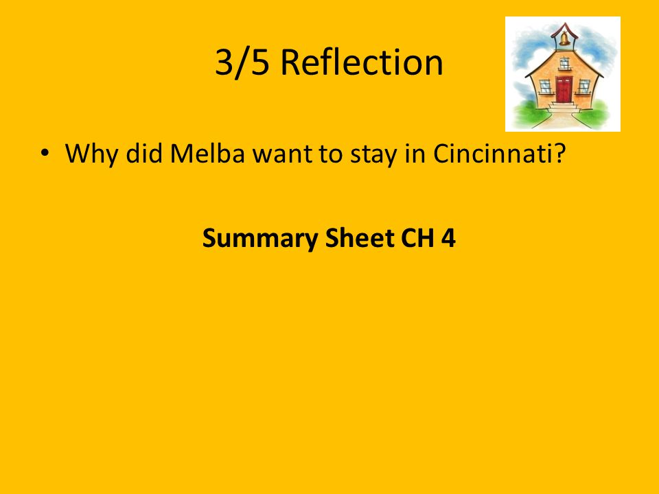 3/5 Reflection Why did Melba want to stay in Cincinnati? Summary Sheet CH 4