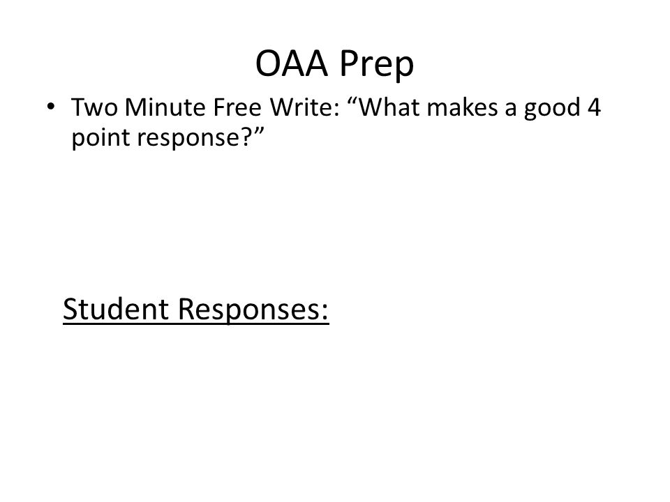 "OAA Prep Two Minute Free Write: ""What makes a good 4 point response?"" Student Responses:"