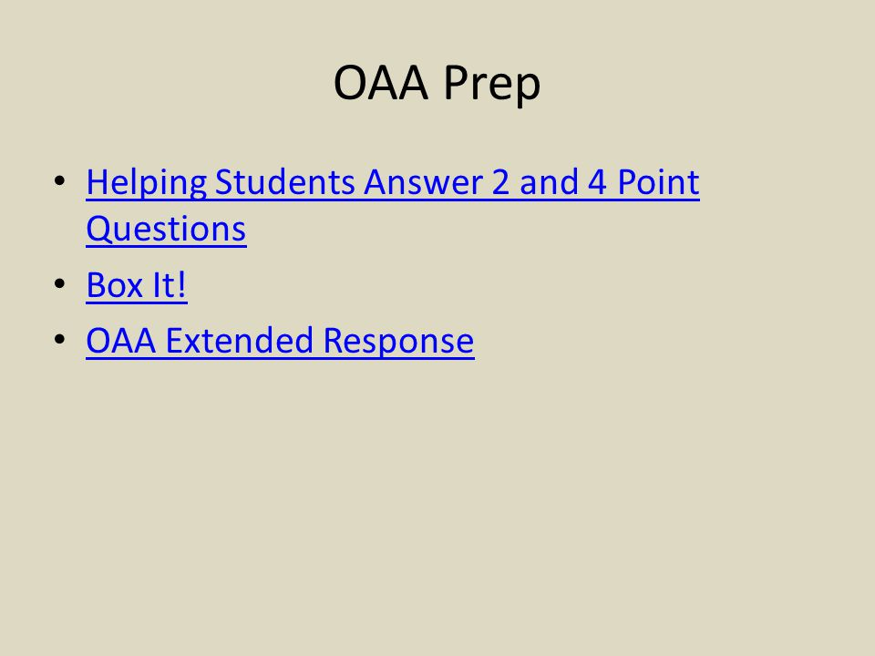 OAA Prep Helping Students Answer 2 and 4 Point Questions Helping Students Answer 2 and 4 Point Questions Box It! OAA Extended Response