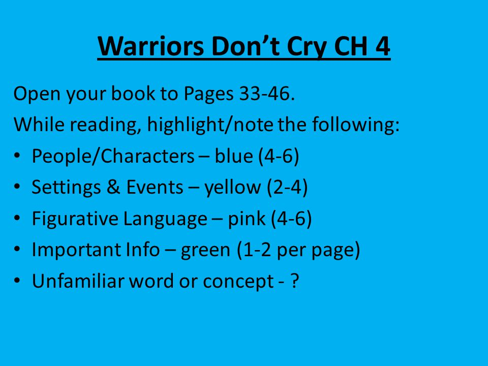Warriors Don't Cry CH 4 Open your book to Pages 33-46. While reading, highlight/note the following: People/Characters – blue (4-6) Settings & Events –
