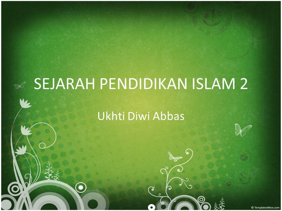 SEJARAH PENDIDIKAN ISLAM 2 Ukhti Diwi Abbas