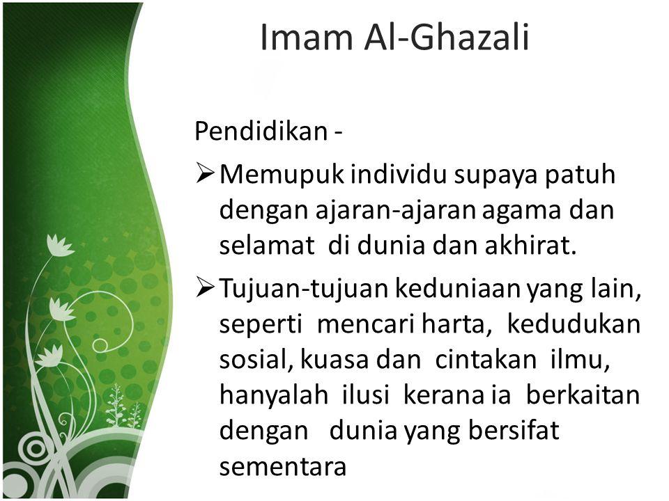 Imam Al-Ghazali Pendidikan -  Memupuk individu supaya patuh dengan ajaran-ajaran agama dan selamat di dunia dan akhirat.