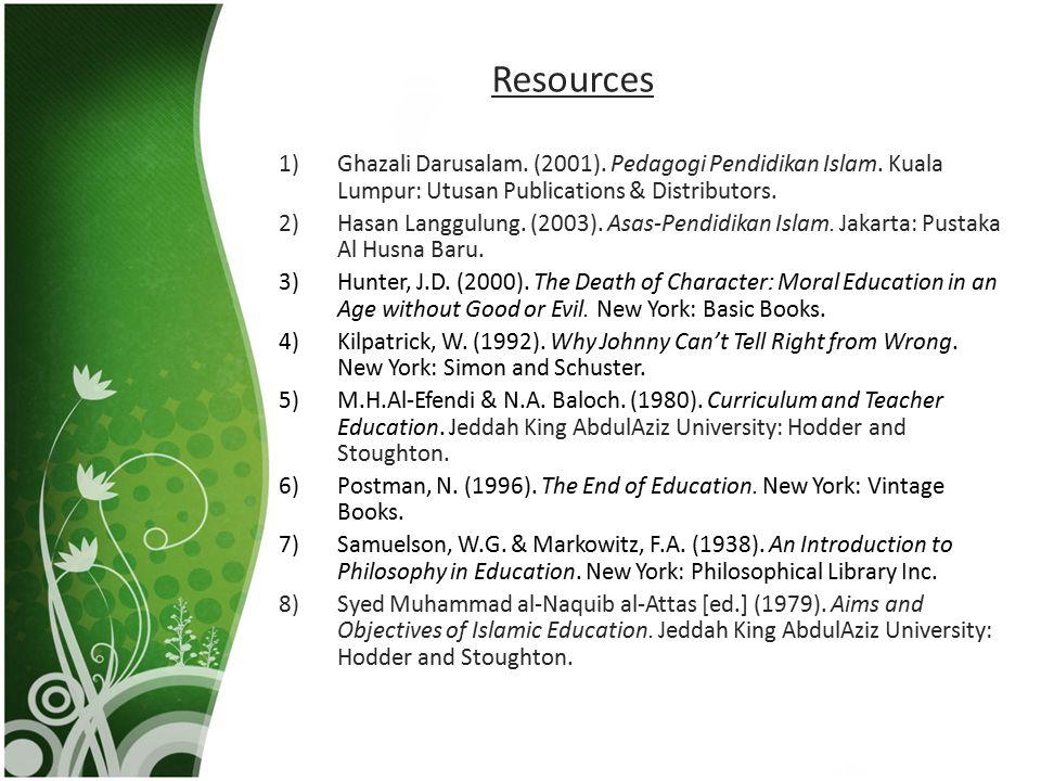 Resources 1)Ghazali Darusalam.(2001). Pedagogi Pendidikan Islam.