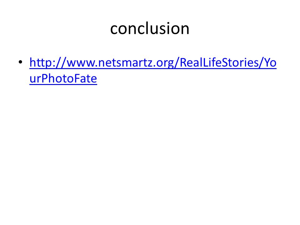 conclusion http://www.netsmartz.org/RealLifeStories/Yo urPhotoFate http://www.netsmartz.org/RealLifeStories/Yo urPhotoFate