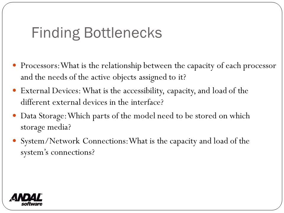 Finding Bottlenecks 132 Processors: What is the relationship between the capacity of each processor and the needs of the active objects assigned to it.