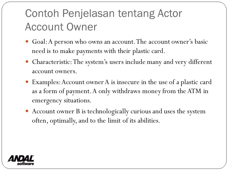 Contoh Penjelasan tentang Actor Account Owner 17 Goal: A person who owns an account.