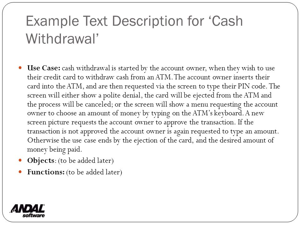 Example Text Description for 'Cash Withdrawal' 19 Use Case: cash withdrawal is started by the account owner, when they wish to use their credit card to withdraw cash from an ATM.