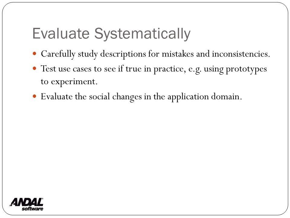 Evaluate Systematically 26 Carefully study descriptions for mistakes and inconsistencies.