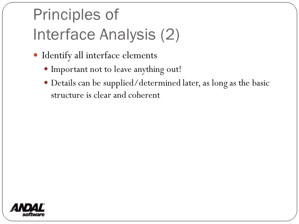 Principles of Interface Analysis (2) 73 Identify all interface elements Important not to leave anything out.