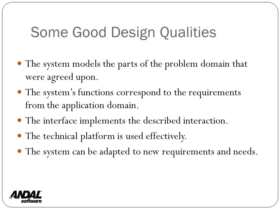Some Good Design Qualities 94 The system models the parts of the problem domain that were agreed upon.