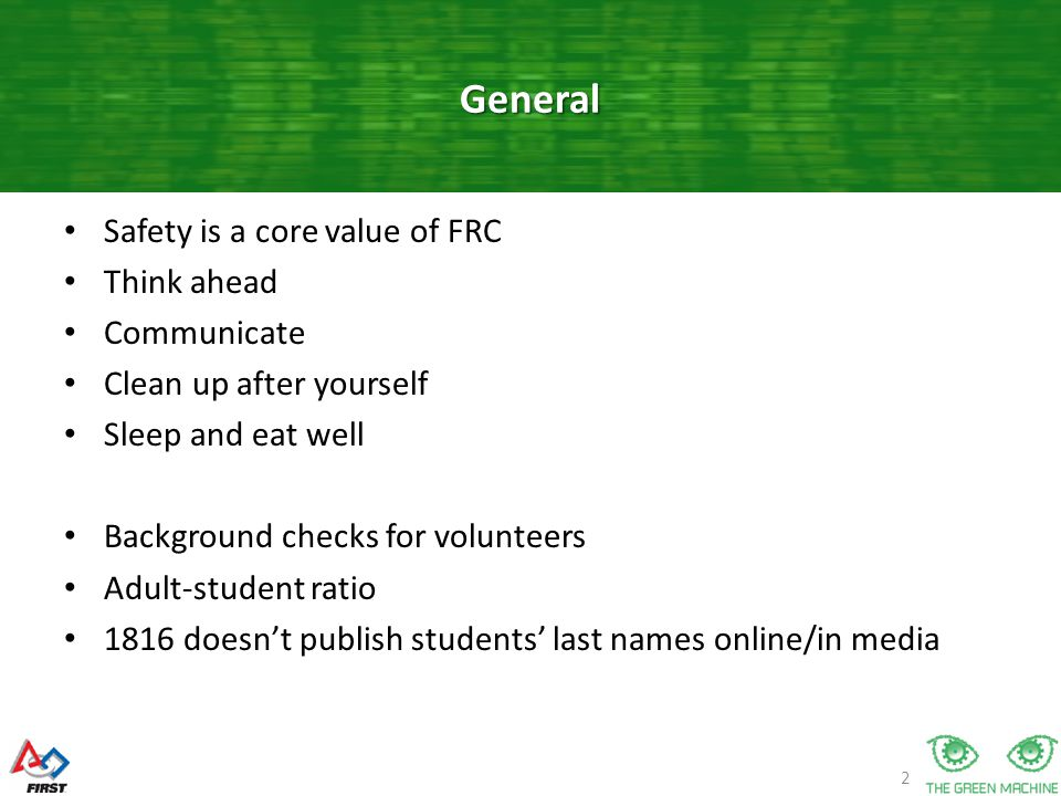 2 Safety is a core value of FRC Think ahead Communicate Clean up after yourself Sleep and eat well Background checks for volunteers Adult-student ratio 1816 doesn't publish students' last names online/in media General