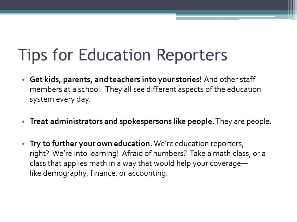 Tips for Education Reporters Get kids, parents, and teachers into your stories.