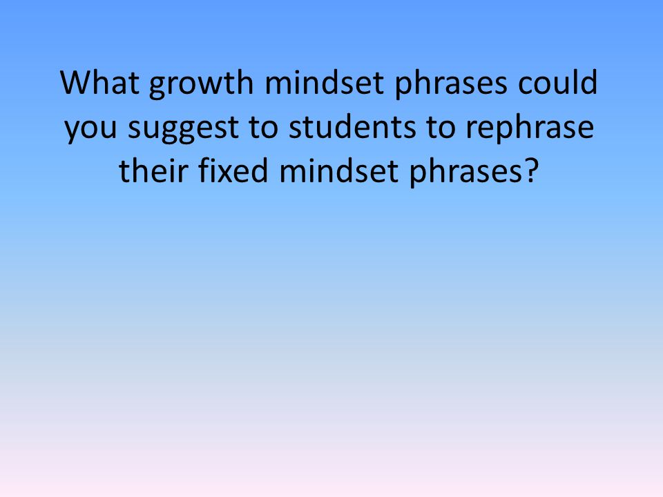 What growth mindset phrases could you suggest to students to rephrase their fixed mindset phrases