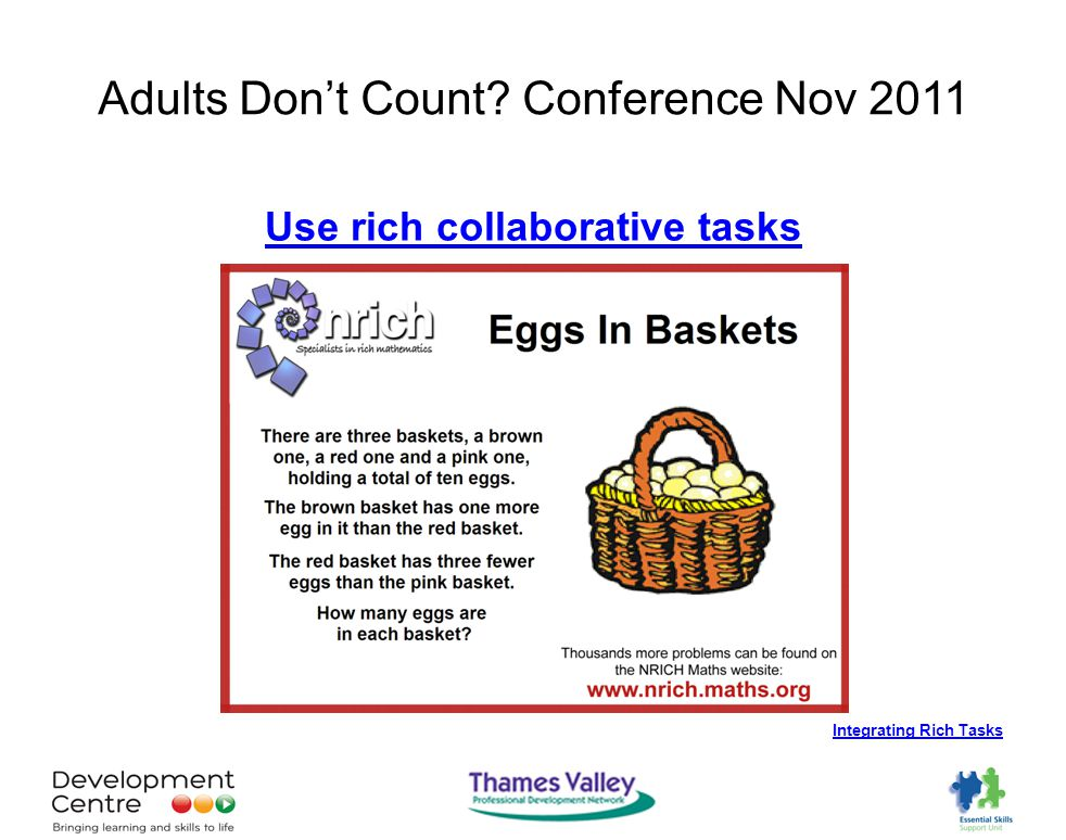 Adults Don't Count Conference Nov 2011 Use rich collaborative tasks Integrating Rich Tasks
