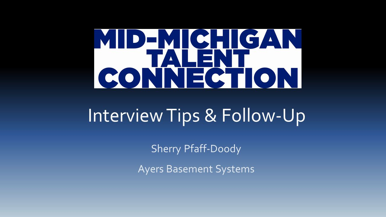 Interview Tips & Follow-Up Sherry Pfaff-Doody Ayers Basement Systems