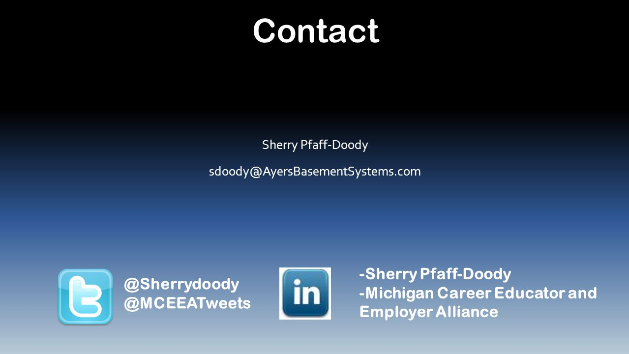 Contact Sherry Pfaff-Doody sdoody@AyersBasementSystems.com @Sherrydoody @MCEEATweets -Sherry Pfaff-Doody -Michigan Career Educator and Employer Alliance