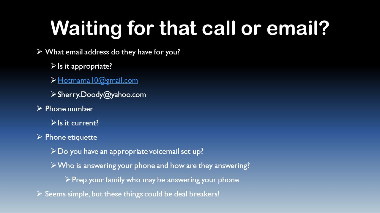 Waiting for that call or email.  What email address do they have for you.