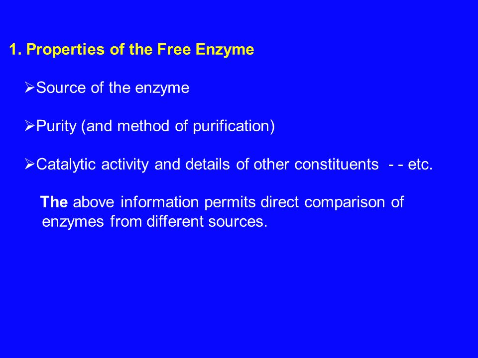 1. Properties of the Free Enzyme  Source of the enzyme  Purity (and method of purification)  Catalytic activity and details of other constituents -