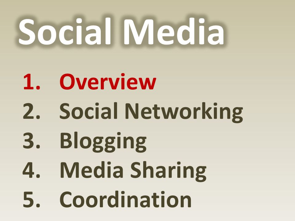 1.Overview 2.Social Networking 3.Blogging 4.Media Sharing 5.Coordination