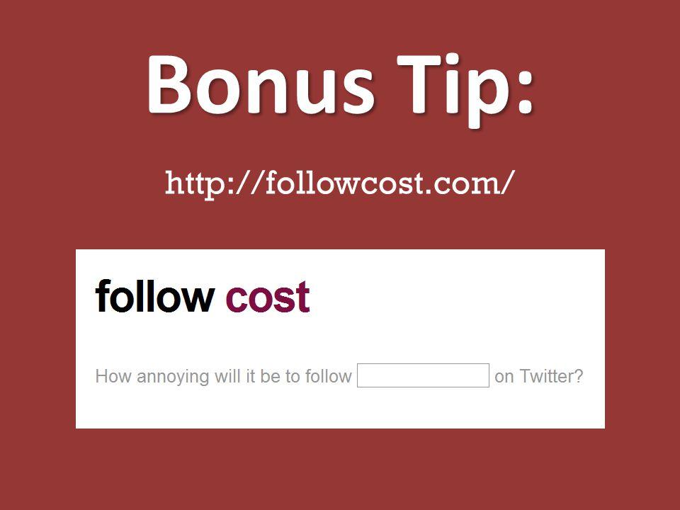 Bonus Tip: http://followcost.com/