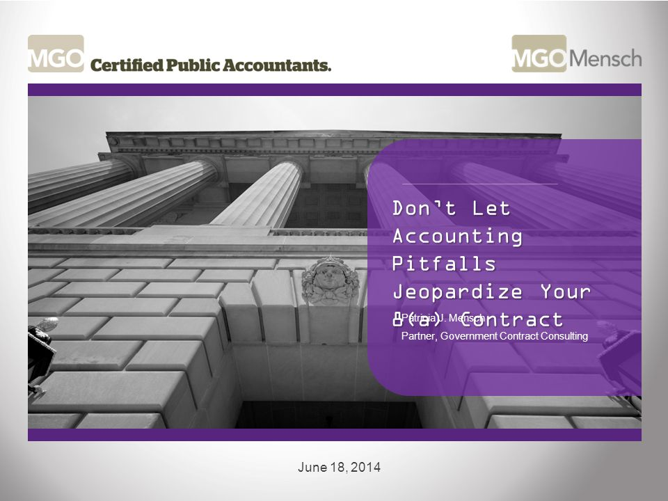 Don't Let Accounting Pitfalls Jeopardize Your 8(a) Contract June 18, 2014 Patricia J.