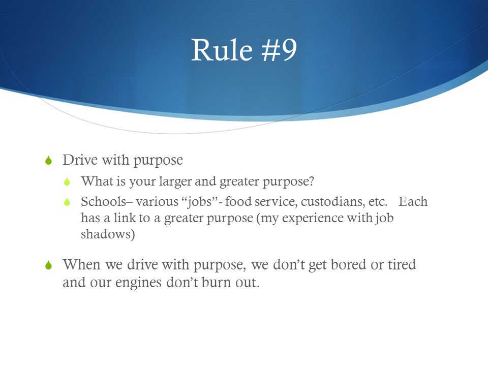 """Rule #9  Drive with purpose  What is your larger and greater purpose?  Schools– various """"jobs""""- food service, custodians, etc. Each has a link to a"""
