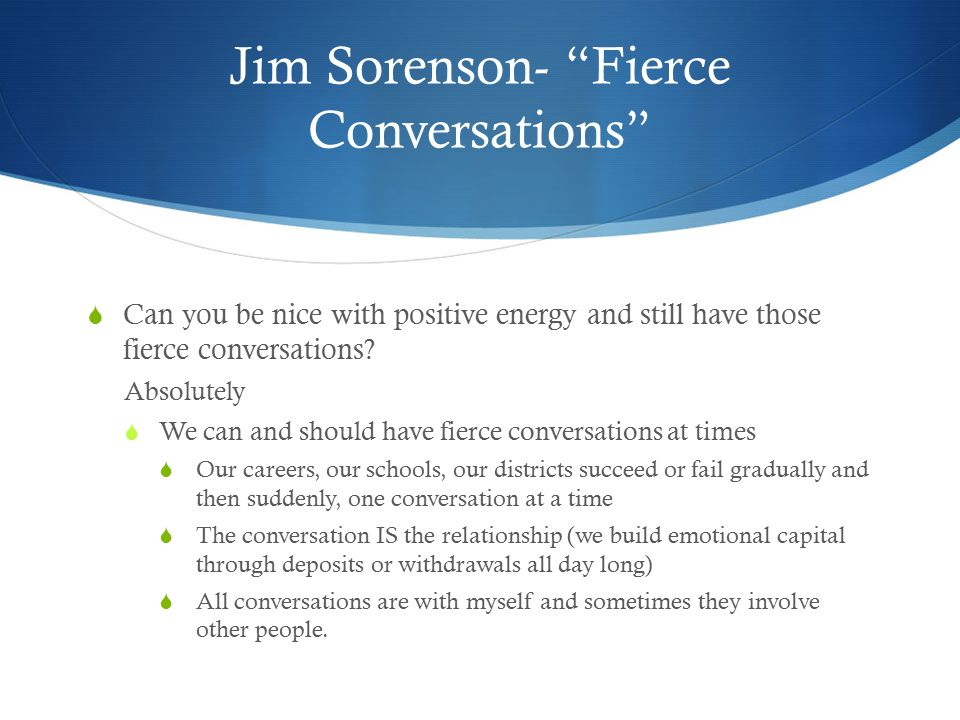 """Jim Sorenson- """"Fierce Conversations""""  Can you be nice with positive energy and still have those fierce conversations? Absolutely  We can and should"""