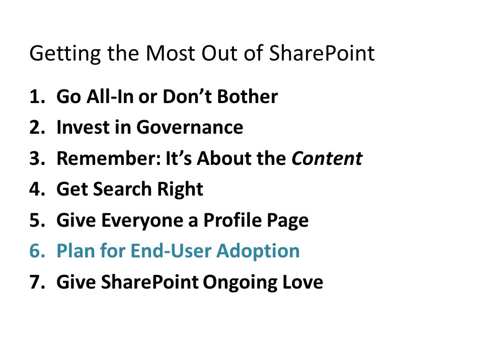 Getting the Most Out of SharePoint 1.Go All-In or Don't Bother 2.Invest in Governance 3.Remember: It's About the Content 4.Get Search Right 5.Give Eve