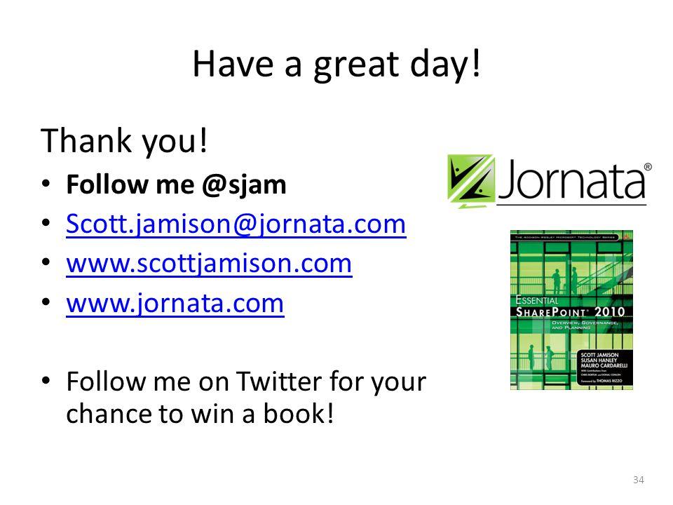 Have a great day! Thank you! Follow me @sjam Scott.jamison@jornata.com www.scottjamison.com www.jornata.com Follow me on Twitter for your chance to wi
