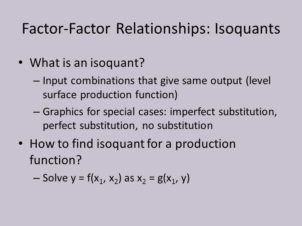 Factor-Factor Relationships: Isoquants What is an isoquant.