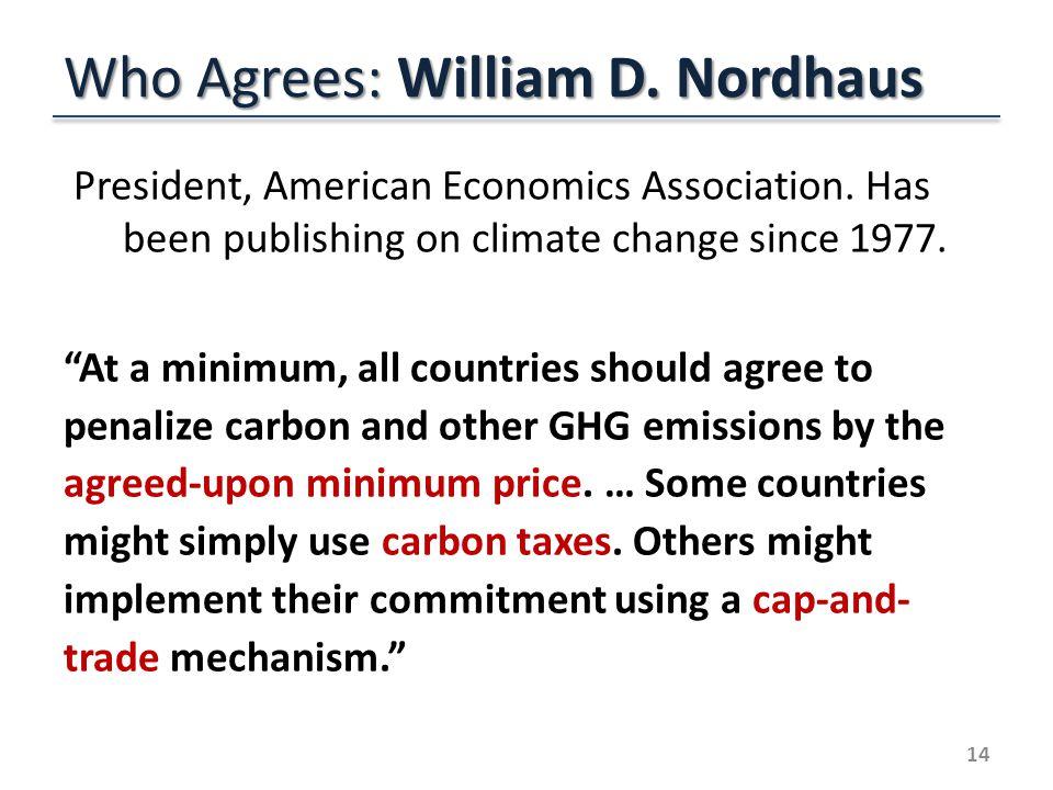 Who Agrees: William D. Nordhaus President, American Economics Association.