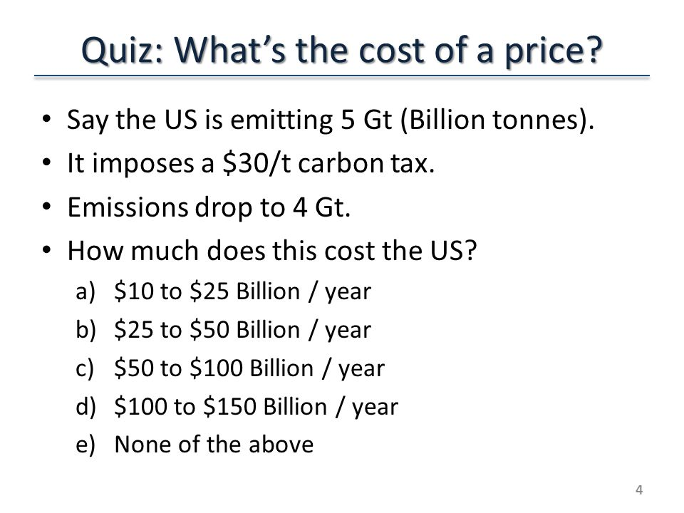 Quiz: What's the cost of a price. Say the US is emitting 5 Gt (Billion tonnes).