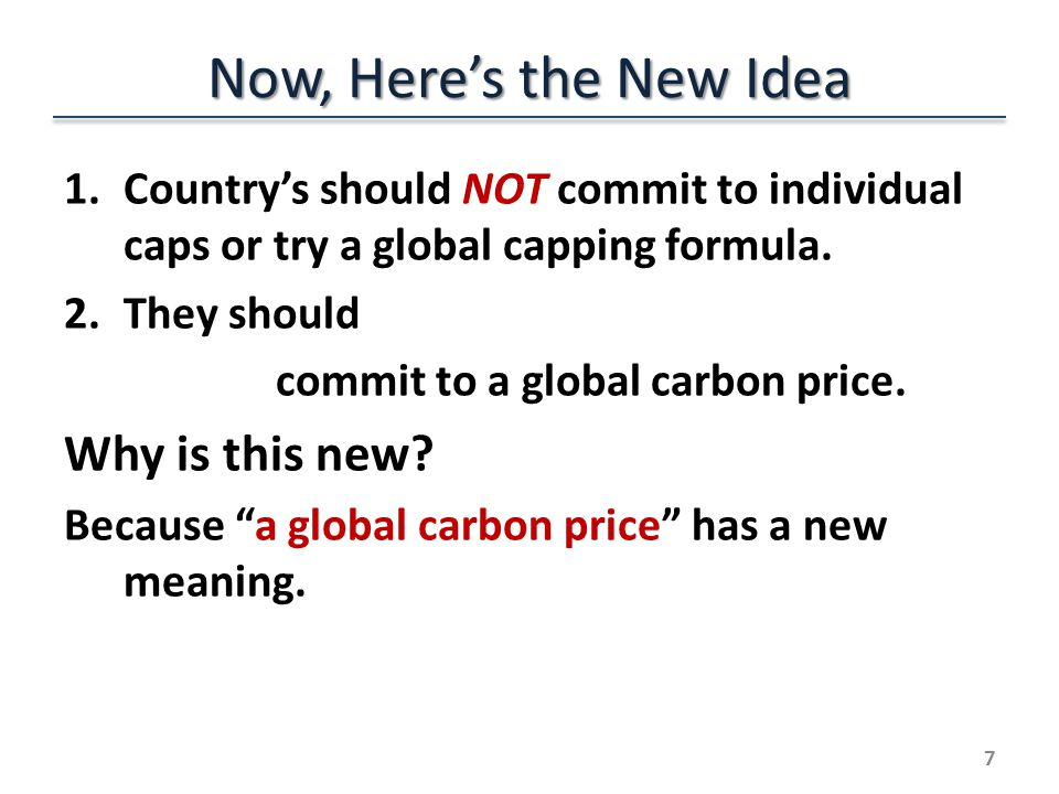 Now, Here's the New Idea 1.Country's should NOT commit to individual caps or try a global capping formula.