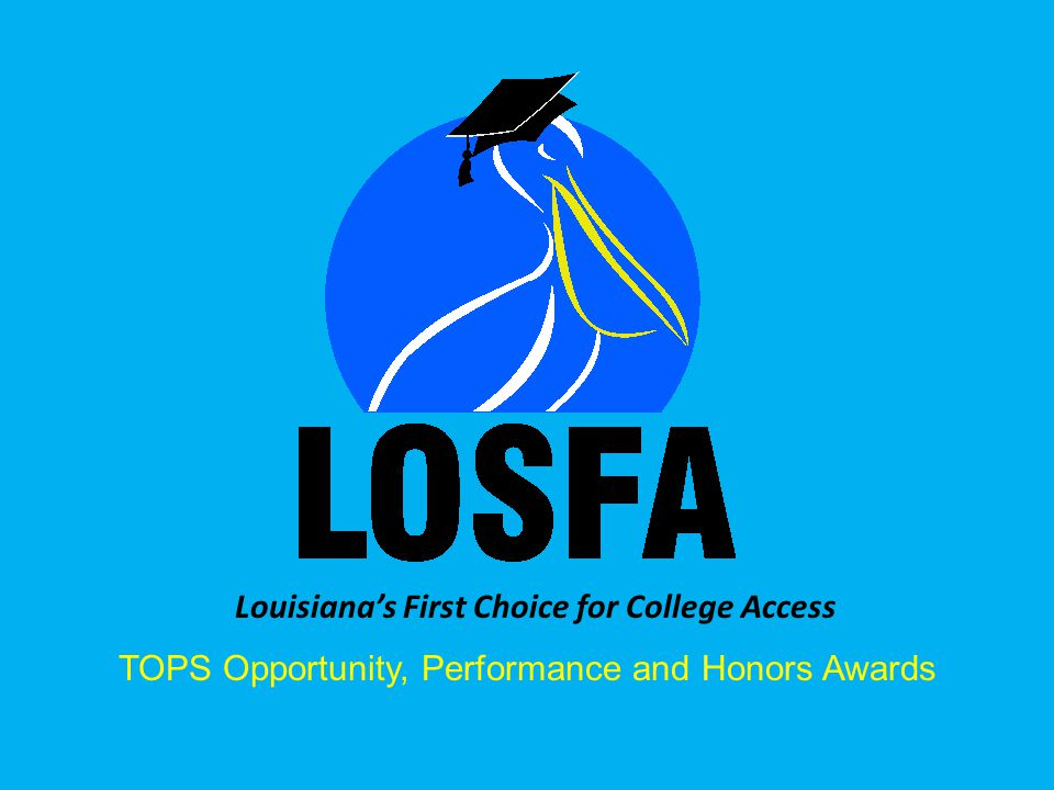 Louisiana's First Choice for College Access TOPS Opportunity, Performance and Honors Awards