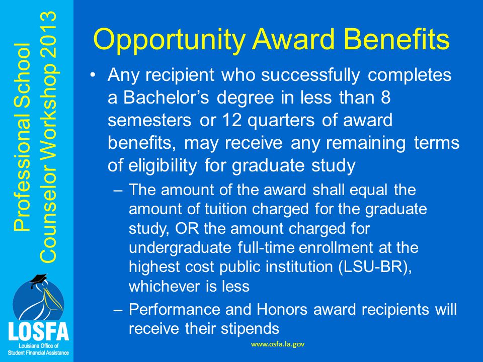 Professional School Counselor Workshop 2013 Opportunity Award Benefits Any recipient who successfully completes a Bachelor's degree in less than 8 sem