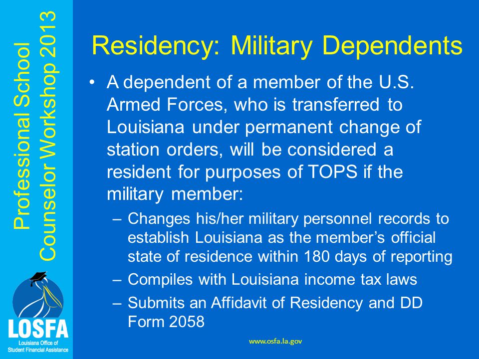 Professional School Counselor Workshop 2013 Residency: Military Dependents A dependent of a member of the U.S. Armed Forces, who is transferred to Lou