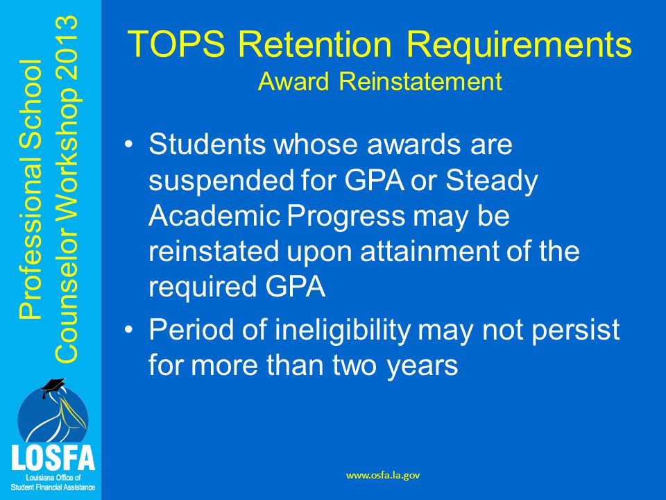 Professional School Counselor Workshop 2013 Students whose awards are suspended for GPA or Steady Academic Progress may be reinstated upon attainment