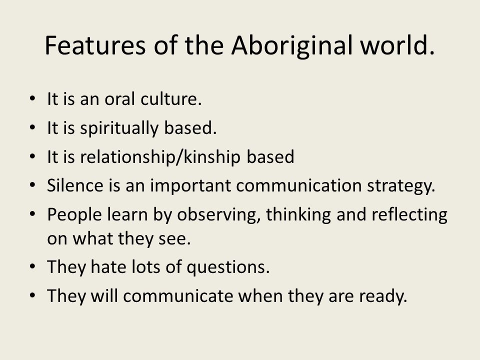 Features of the Aboriginal world. It is an oral culture.
