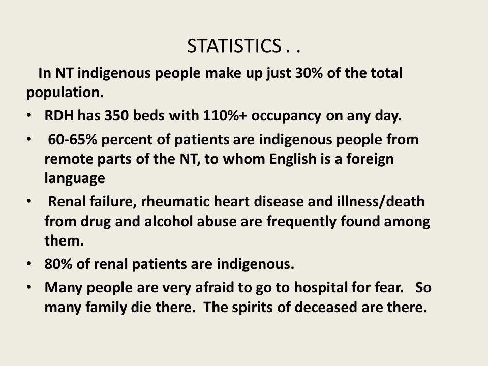 STATISTICS.. In NT indigenous people make up just 30% of the total population. RDH has 350 beds with 110%+ occupancy on any day. 60-65% percent of pat