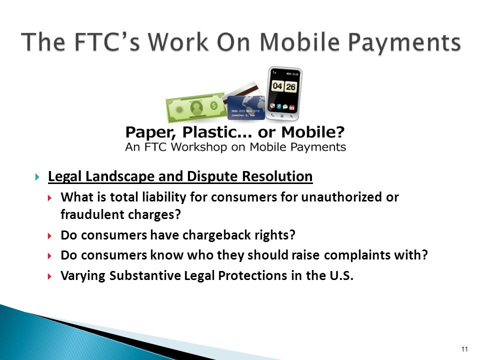 11  Legal Landscape and Dispute Resolution  What is total liability for consumers for unauthorized or fraudulent charges?  Do consumers have charge