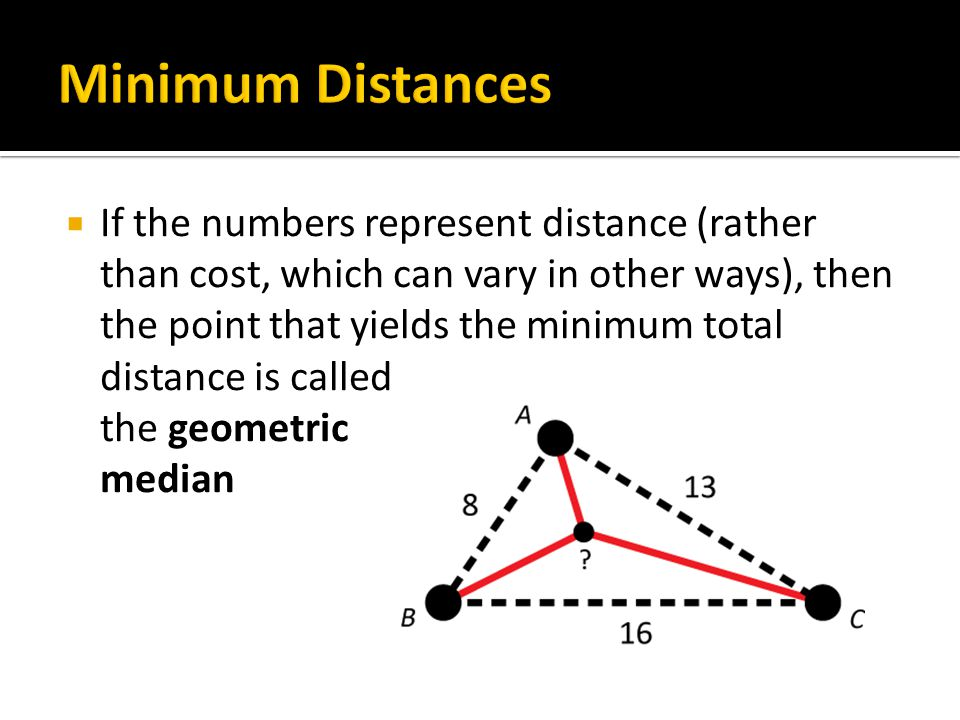  If the numbers represent distance (rather than cost, which can vary in other ways), then the point that yields the minimum total distance is called the geometric median