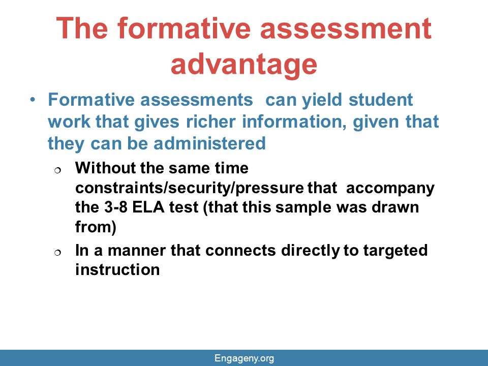 The formative assessment advantage Formative assessments can yield student work that gives richer information, given that they can be administered  W