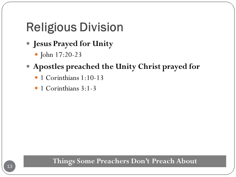 Religious Division Jesus Prayed for Unity John 17:20-23 Apostles preached the Unity Christ prayed for 1 Corinthians 1:10-13 1 Corinthians 3:1-3 Things