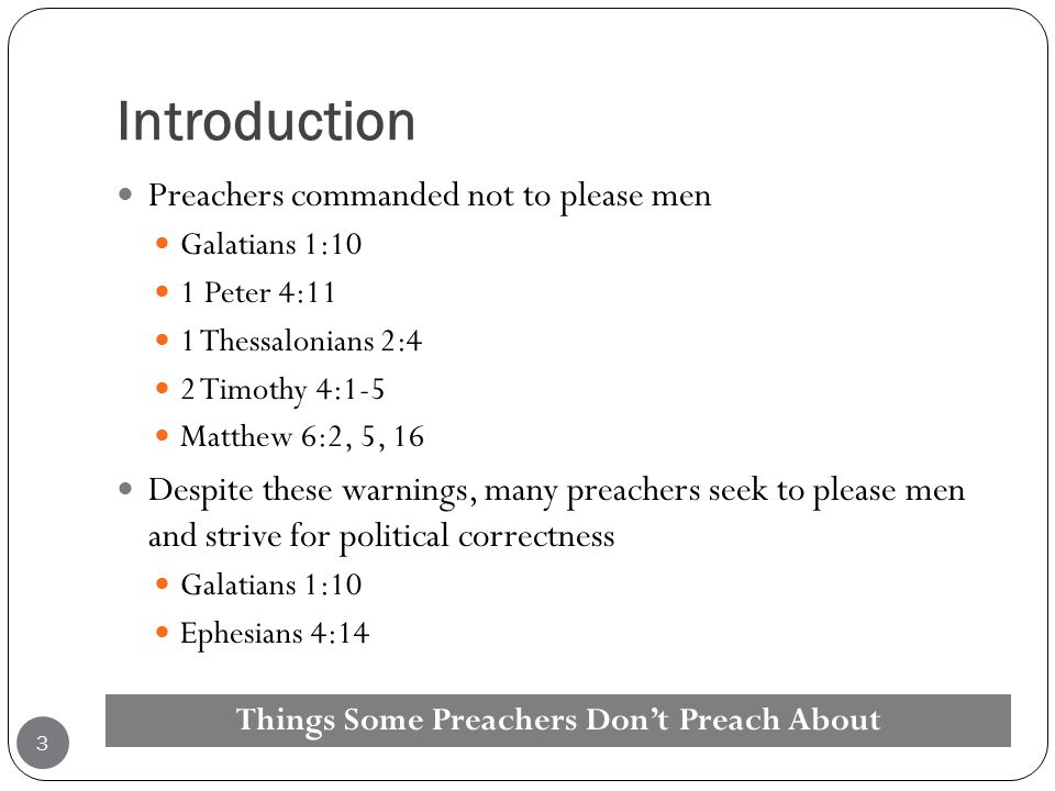 Introduction Preachers commanded not to please men Galatians 1:10 1 Peter 4:11 1 Thessalonians 2:4 2 Timothy 4:1-5 Matthew 6:2, 5, 16 Despite these wa
