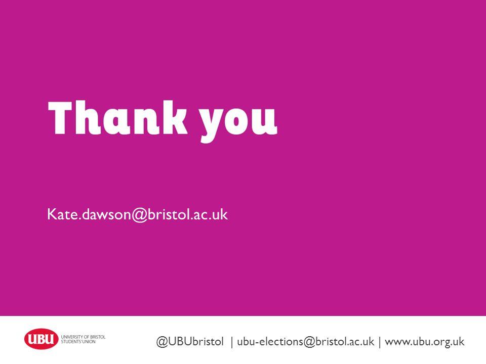 Twitter: @UBUbristol | www.ubu.org.uk Kate.dawson@bristol.ac.uk @UBUbristol | ubu-elections@bristol.ac.uk | www.ubu.org.uk