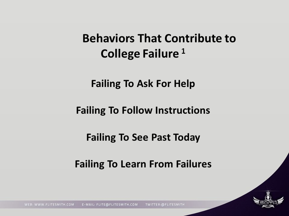 Behaviors That Contribute to College Failure 1 Failing To Ask For Help Failing To Follow Instructions Failing To See Past Today Failing To Learn From Failures