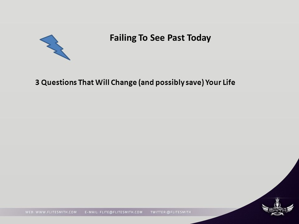 Failing To See Past Today 3 Questions That Will Change (and possibly save) Your Life