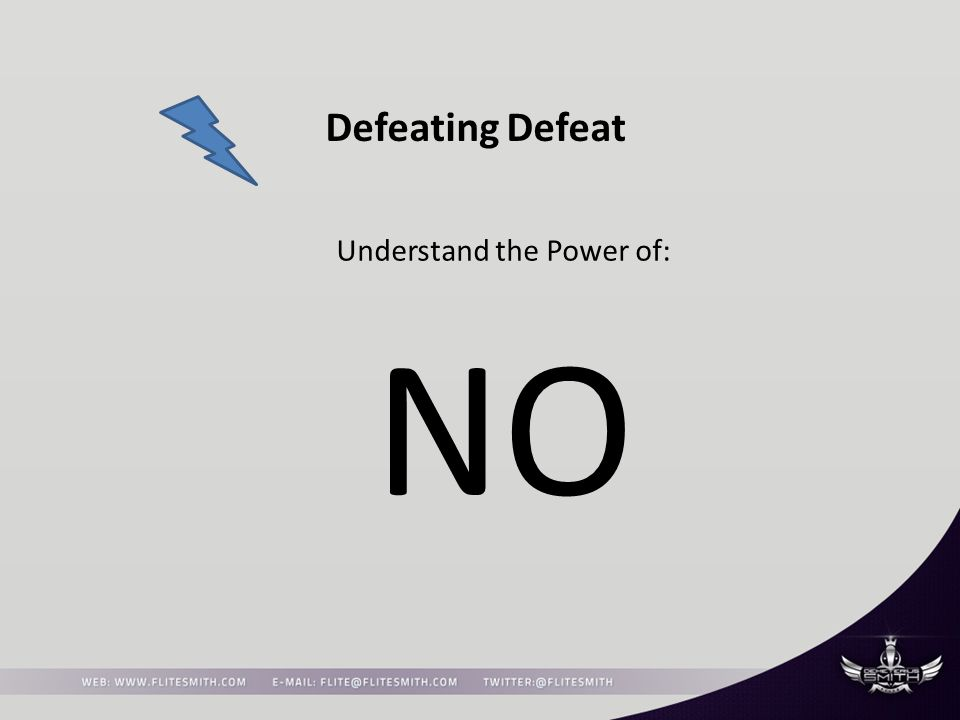 Defeating Defeat Understand the Power of: NO